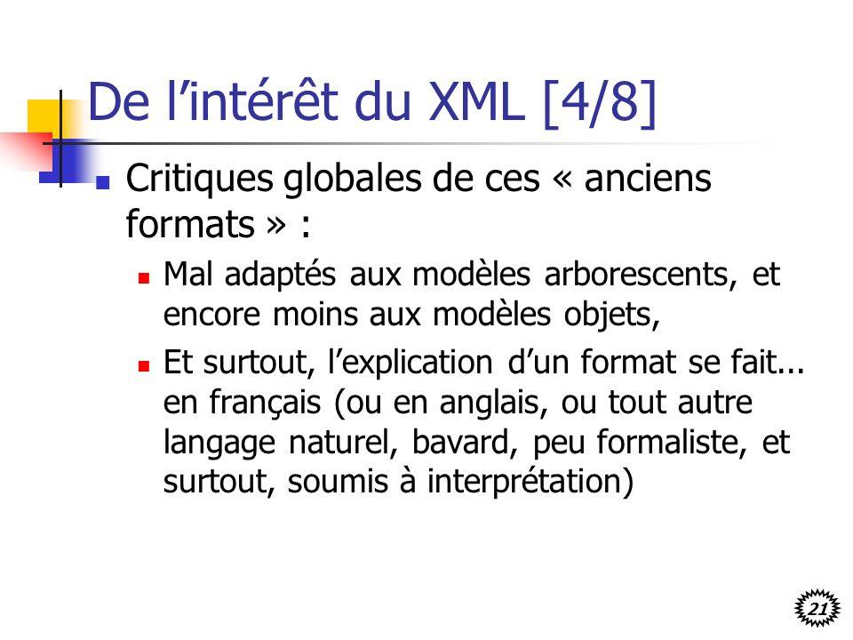 21 De lintérêt du XML [4/8] Critiques globales de ces « anciens formats » : Mal adaptés aux modèles arborescents, et encore moins aux modèles objets,