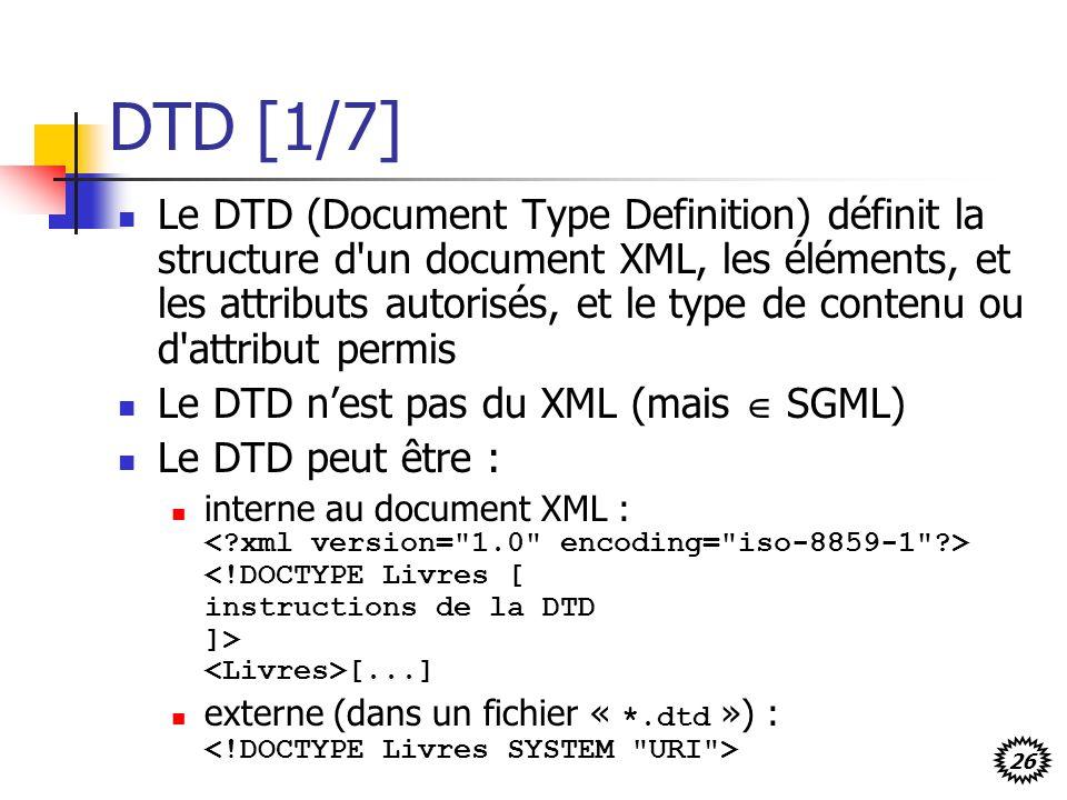 26 DTD [1/7] Le DTD (Document Type Definition) définit la structure d'un document XML, les éléments, et les attributs autorisés, et le type de contenu