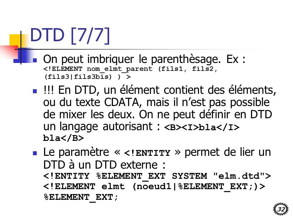 32 DTD [7/7] On peut imbriquer le parenthèsage. Ex : !!! En DTD, un élément contient des éléments, ou du texte CDATA, mais il nest pas possible de mix