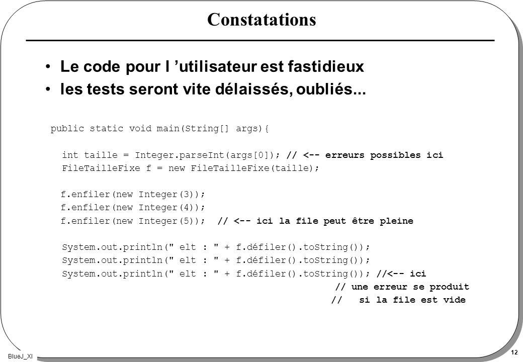 BlueJ_XI 12 Constatations Le code pour l utilisateur est fastidieux les tests seront vite délaissés, oubliés... public static void main(String[] args)