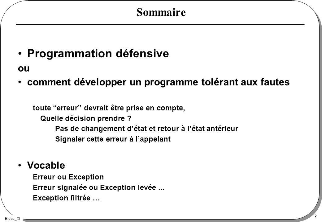 BlueJ_XI 2 Sommaire Programmation défensive ou comment développer un programme tolérant aux fautes toute erreur devrait être prise en compte, Quelle d