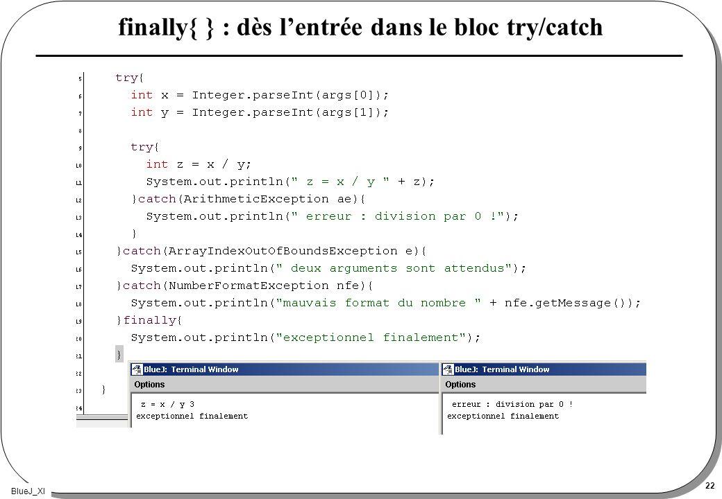 BlueJ_XI 22 finally{ } : dès lentrée dans le bloc try/catch