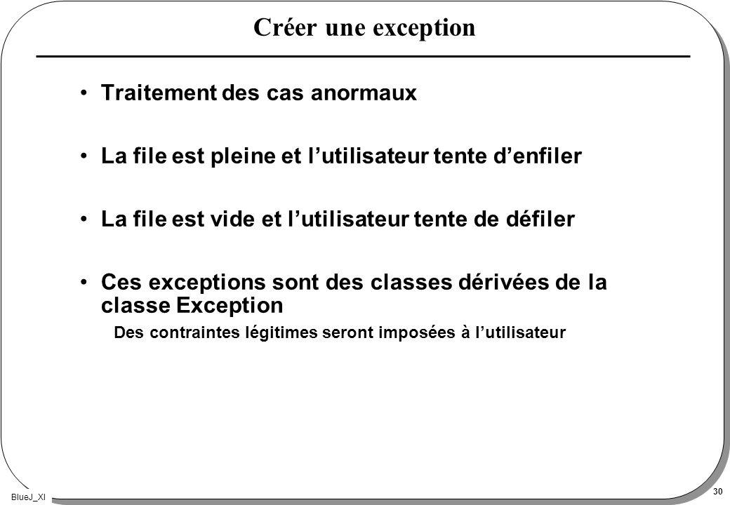BlueJ_XI 30 Créer une exception Traitement des cas anormaux La file est pleine et lutilisateur tente denfiler La file est vide et lutilisateur tente d