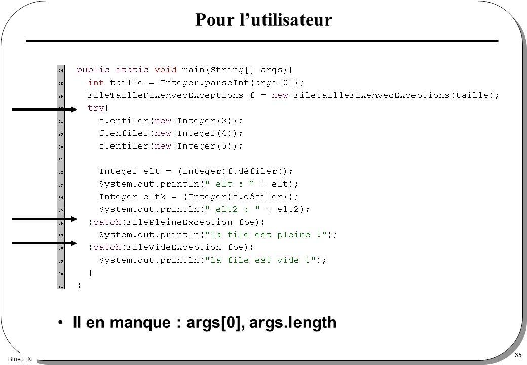BlueJ_XI 35 Pour lutilisateur Il en manque : args[0], args.length