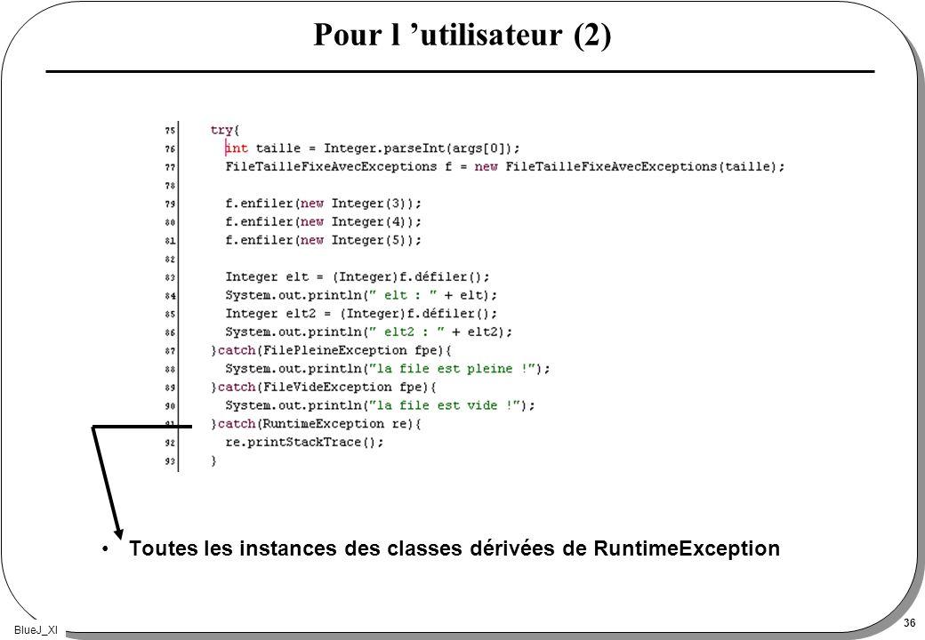 BlueJ_XI 36 Pour l utilisateur (2) Toutes les instances des classes dérivées de RuntimeException