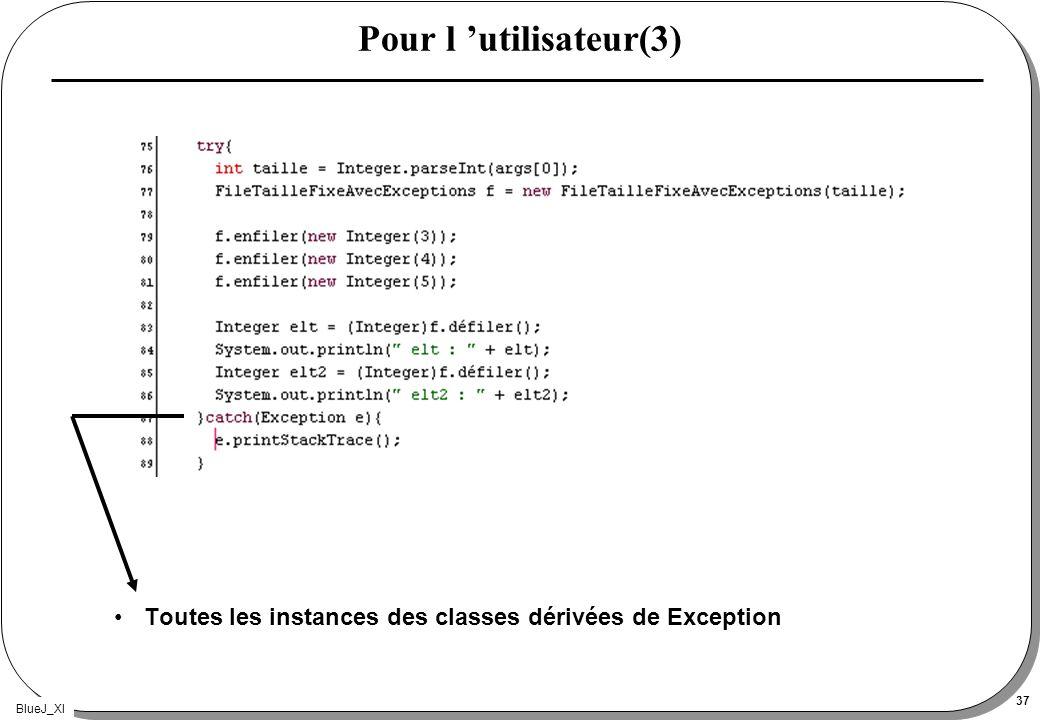 BlueJ_XI 37 Pour l utilisateur(3) Toutes les instances des classes dérivées de Exception