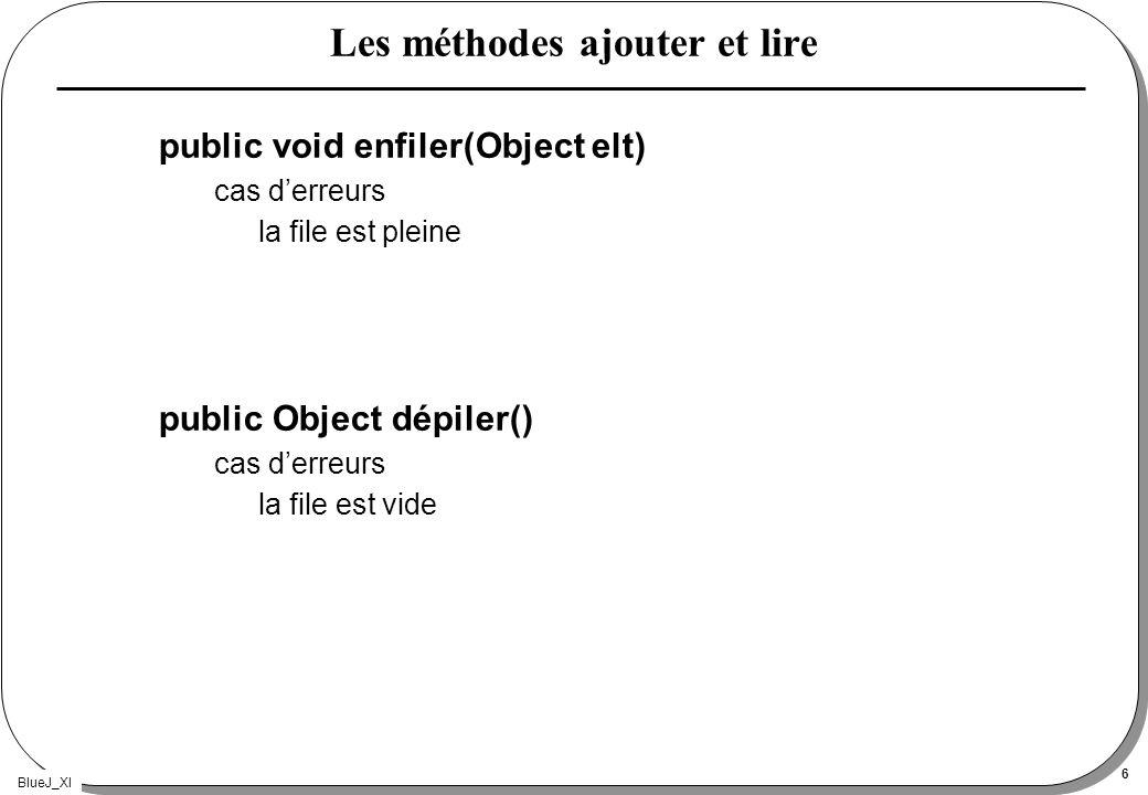 BlueJ_XI 6 Les méthodes ajouter et lire public void enfiler(Object elt) cas derreurs la file est pleine public Object dépiler() cas derreurs la file e