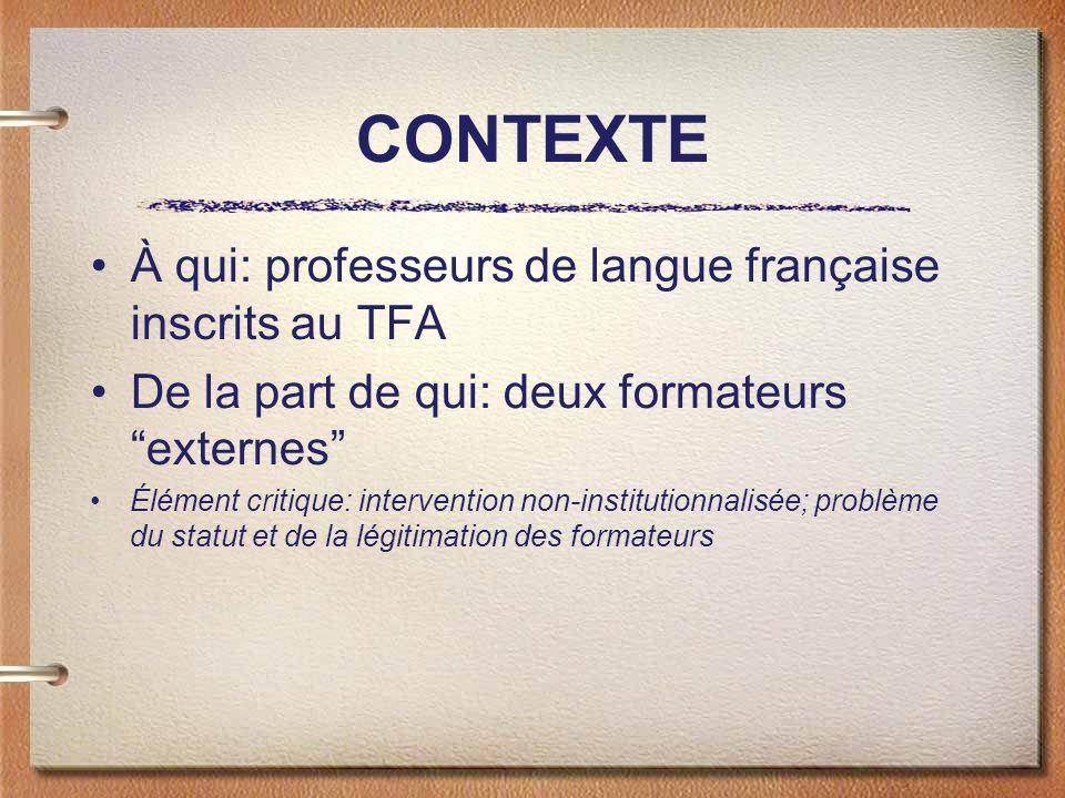 CONTEXTE À qui: professeurs de langue française inscrits au TFA De la part de qui: deux formateurs externes Élément critique: intervention non-institu