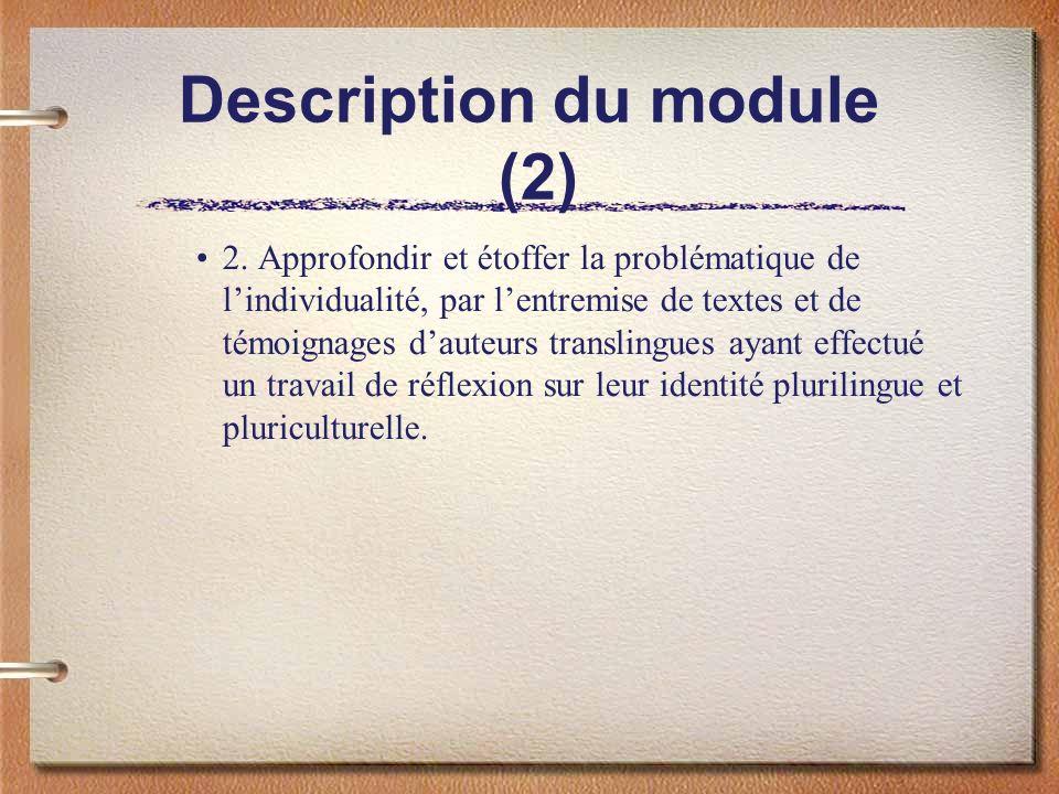 Description du module (2) 2. Approfondir et étoffer la problématique de lindividualité, par lentremise de textes et de témoignages dauteurs translingu