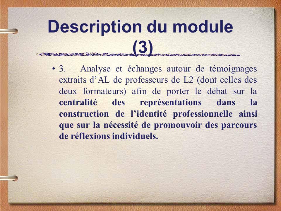Description du module (3) 3.Analyse et échanges autour de témoignages extraits dAL de professeurs de L2 (dont celles des deux formateurs) afin de port