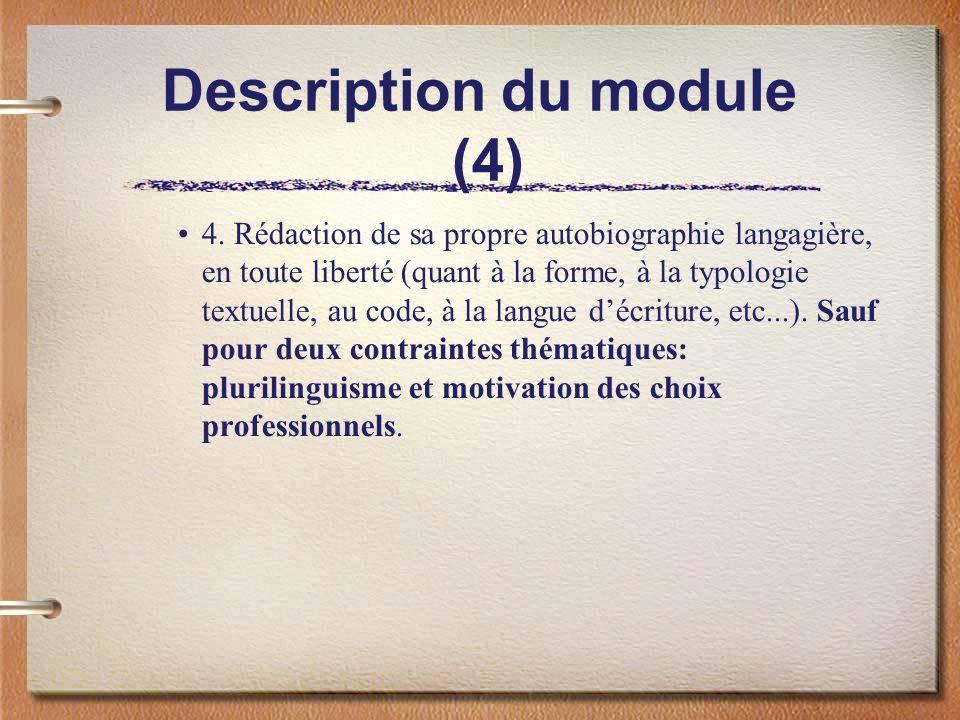 Description du module (4) 4. Rédaction de sa propre autobiographie langagière, en toute liberté (quant à la forme, à la typologie textuelle, au code,