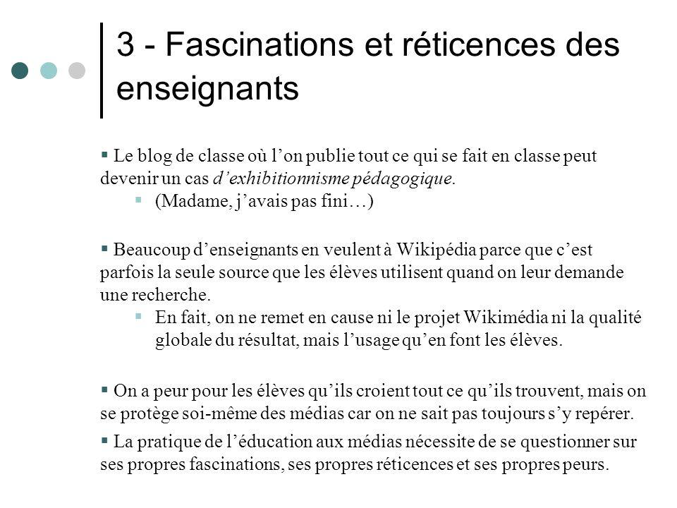 3 - Fascinations et réticences des enseignants Le blog de classe où lon publie tout ce qui se fait en classe peut devenir un cas dexhibitionnisme pédagogique.