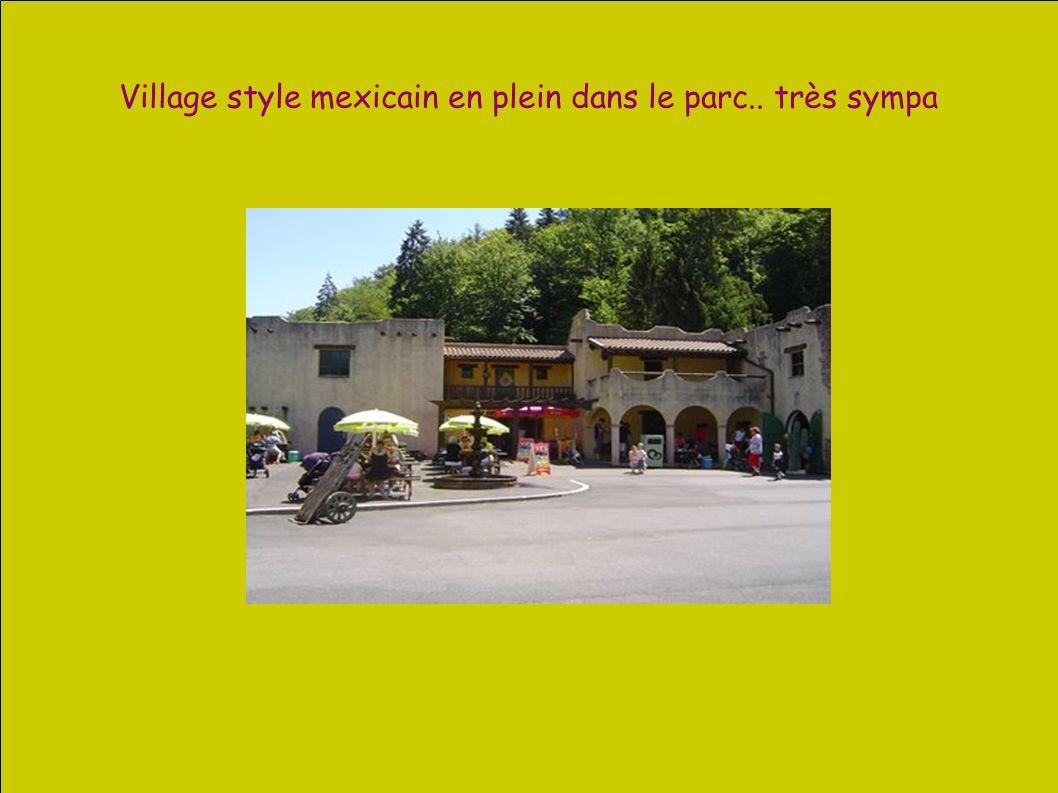 Village style mexicain en plein dans le parc.. très sympa