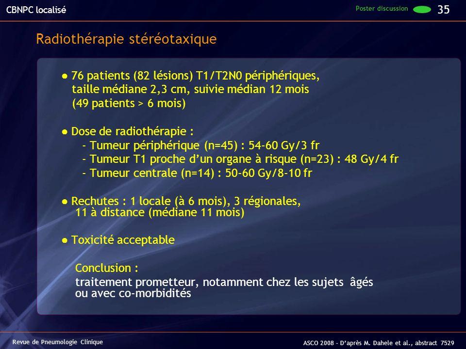 Revue de Pneumologie Clinique ASCO 2008 - Daprès M. Dahele et al., abstract 7529 CBNPC localisé Radiothérapie stéréotaxique 76 patients (82 lésions) T