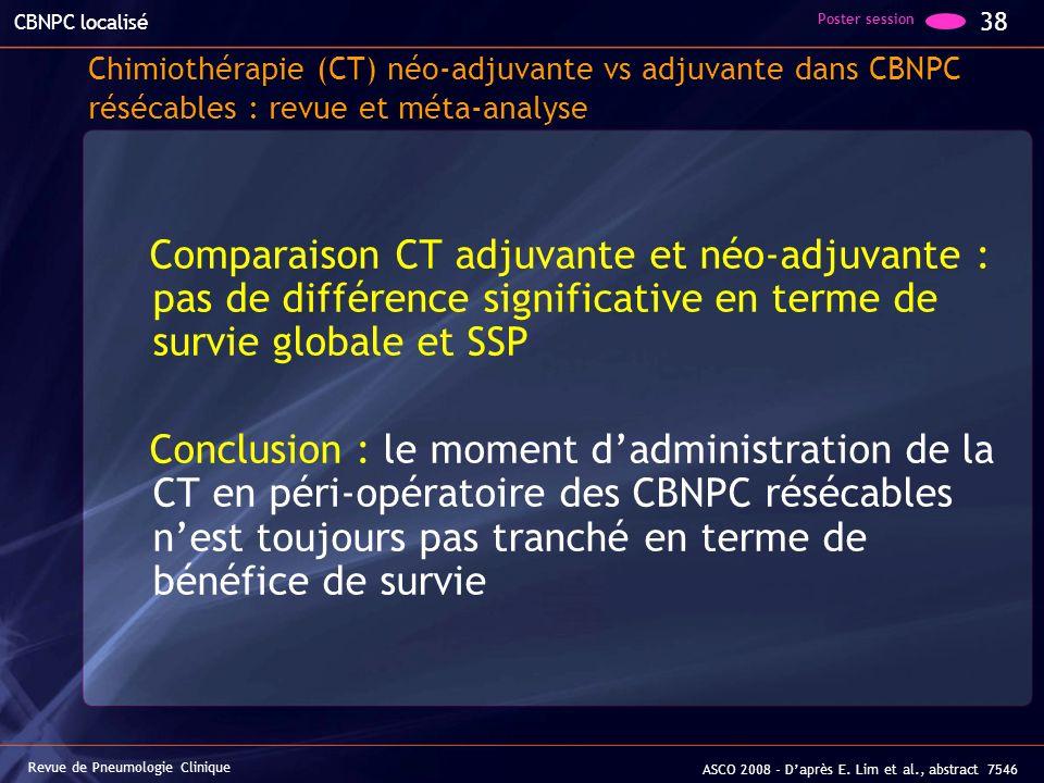 Chimiothérapie (CT) néo-adjuvante vs adjuvante dans CBNPC résécables : revue et méta-analyse Comparaison CT adjuvante et néo-adjuvante : pas de différ