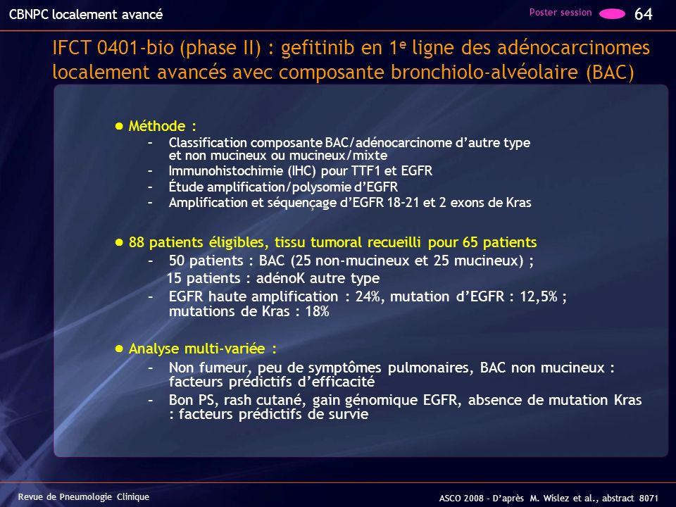 IFCT 0401-bio (phase II) : gefitinib en 1 e ligne des adénocarcinomes localement avancés avec composante bronchiolo-alvéolaire (BAC) Méthode : –Classi