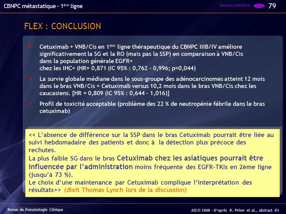 FLEX : CONCLUSION Cetuximab + VNB/Cis en 1 ère ligne thérapeutique du CBNPC IIIB/IV améliore significativement la SG et la RO (mais pas la SSP) en com