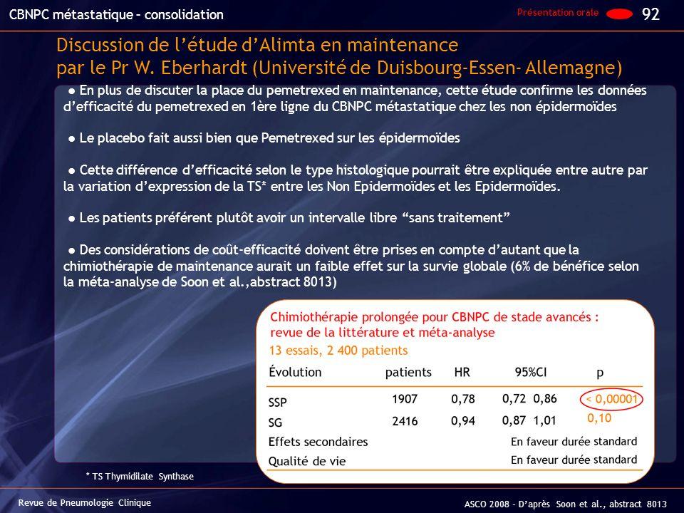 Discussion de létude dAlimta en maintenance par le Pr W. Eberhardt (Université de Duisbourg-Essen- Allemagne) Revue de Pneumologie Clinique ASCO 2008