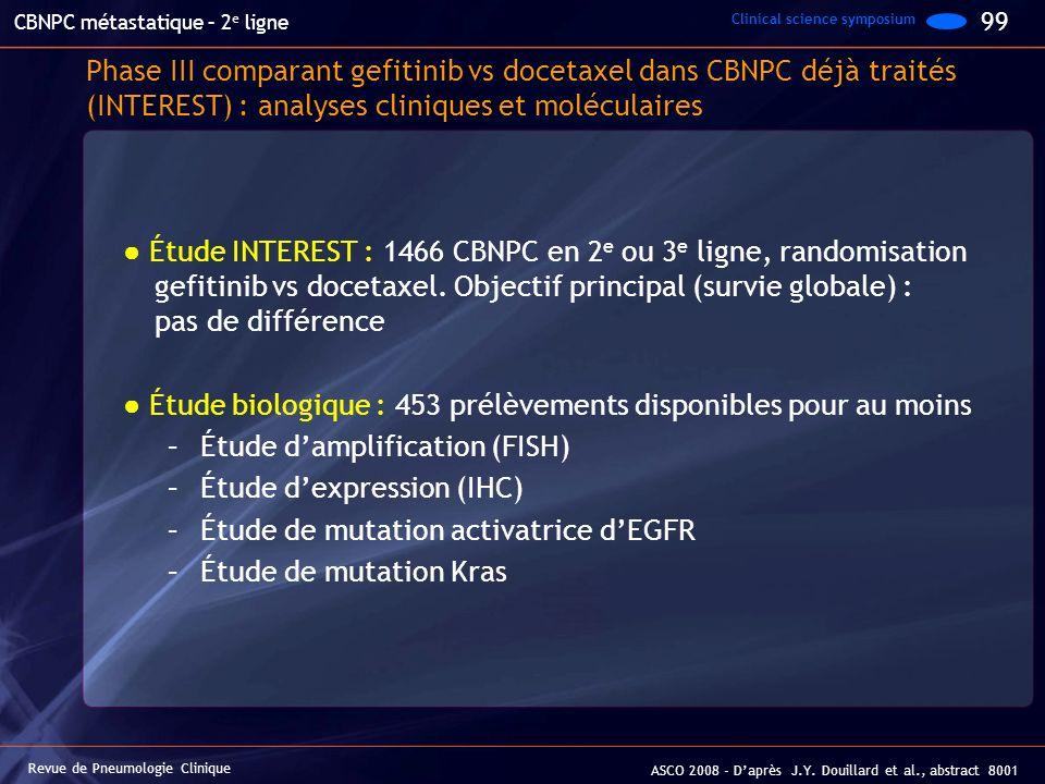 Phase III comparant gefitinib vs docetaxel dans CBNPC déjà traités (INTEREST) : analyses cliniques et moléculaires Étude INTEREST : 1466 CBNPC en 2 e