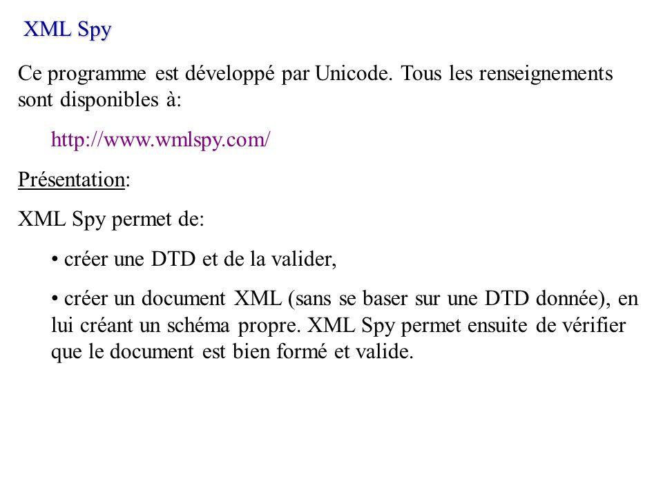 XML Spy Ce programme est développé par Unicode. Tous les renseignements sont disponibles à: http://www.wmlspy.com/ Présentation: XML Spy permet de: cr