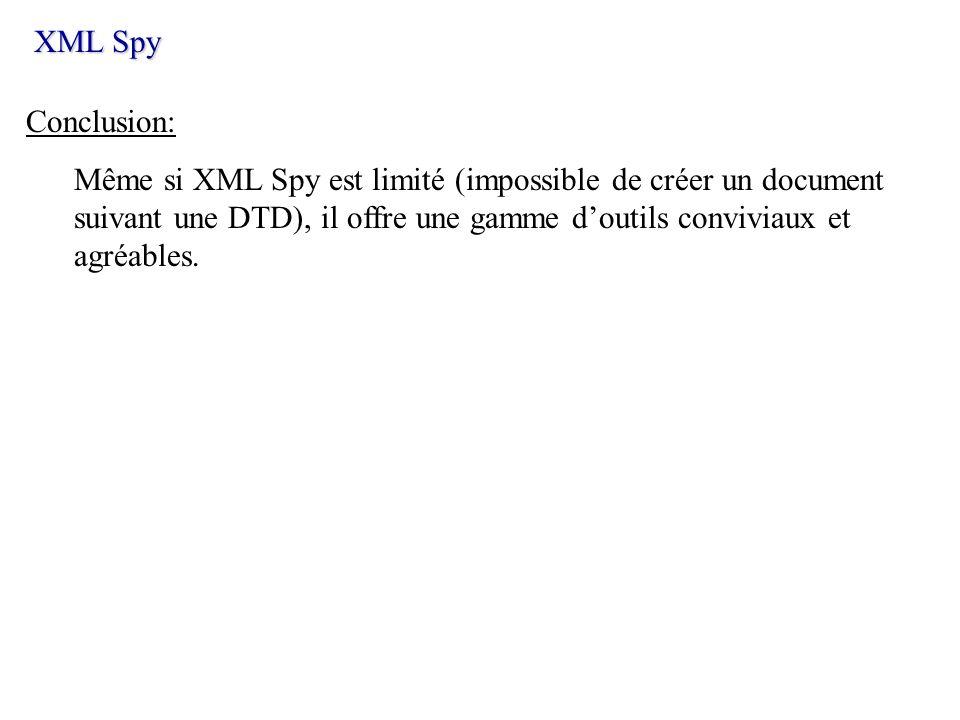 Conclusion: Même si XML Spy est limité (impossible de créer un document suivant une DTD), il offre une gamme doutils conviviaux et agréables. XML Spy