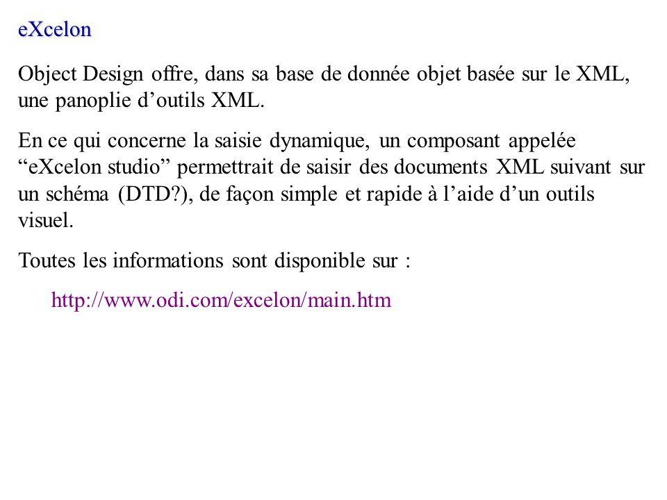 eXcelon Object Design offre, dans sa base de donnée objet basée sur le XML, une panoplie doutils XML. En ce qui concerne la saisie dynamique, un compo