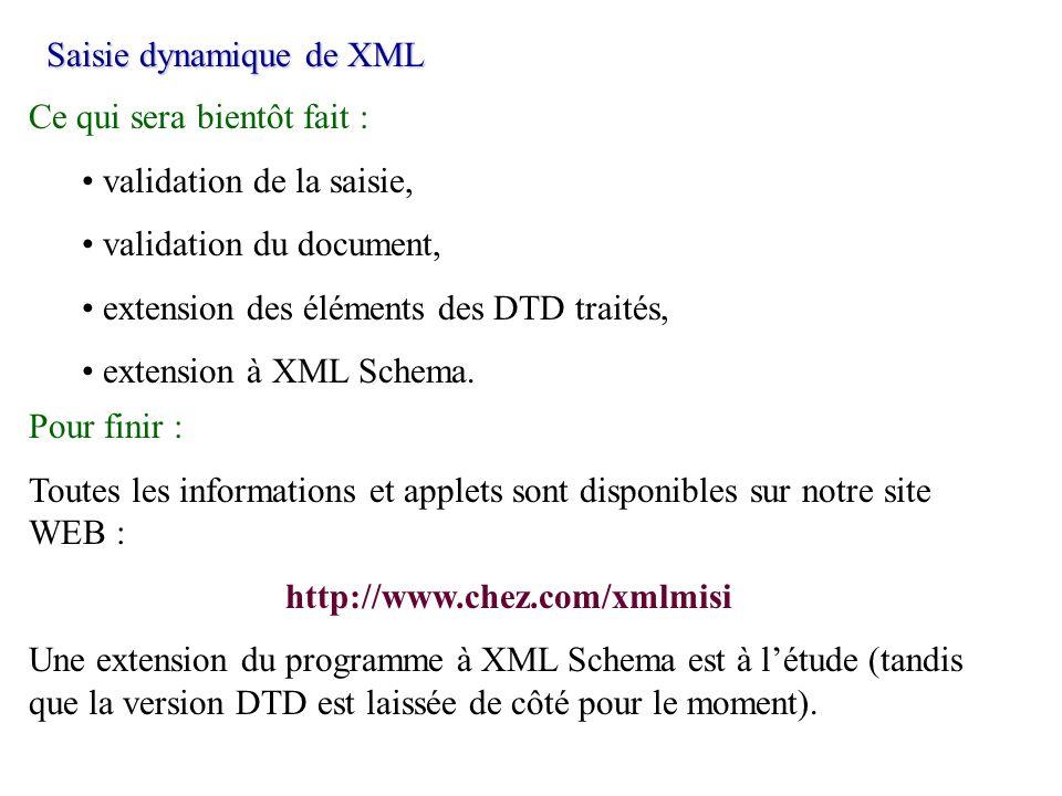 Ce qui sera bientôt fait : validation de la saisie, validation du document, extension des éléments des DTD traités, extension à XML Schema. Pour finir