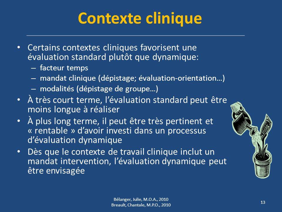 Contexte clinique Certains contextes cliniques favorisent une évaluation standard plutôt que dynamique: – facteur temps – mandat clinique (dépistage;