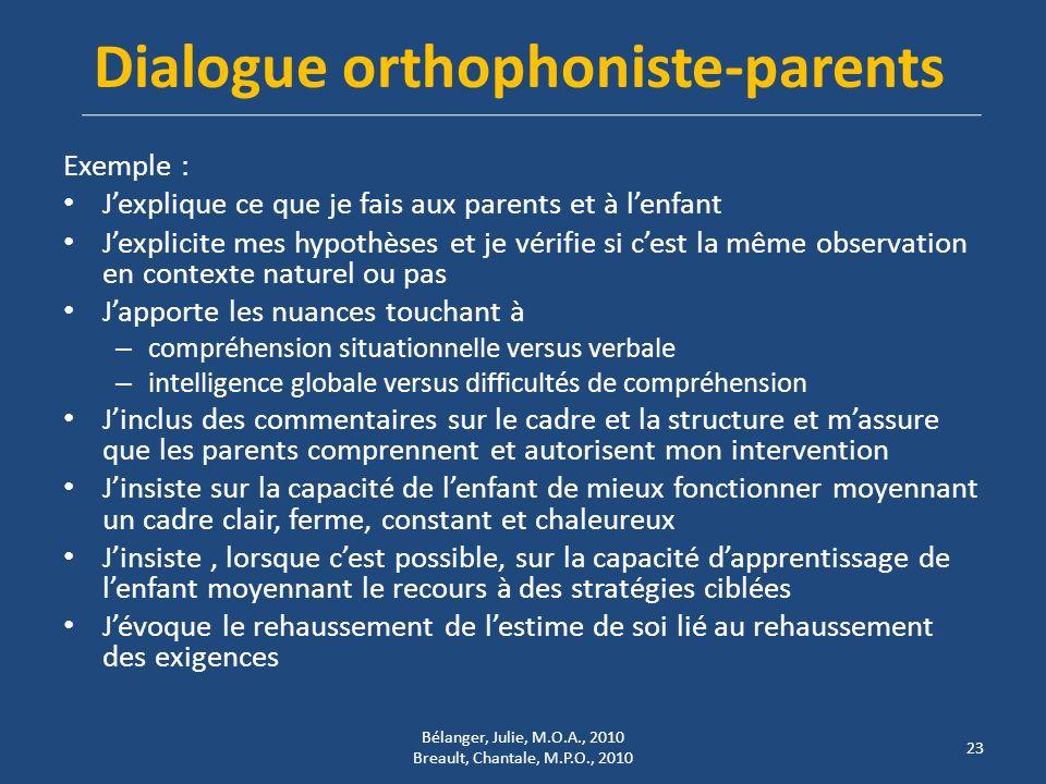 Dialogue orthophoniste-parents Exemple : Jexplique ce que je fais aux parents et à lenfant Jexplicite mes hypothèses et je vérifie si cest la même obs