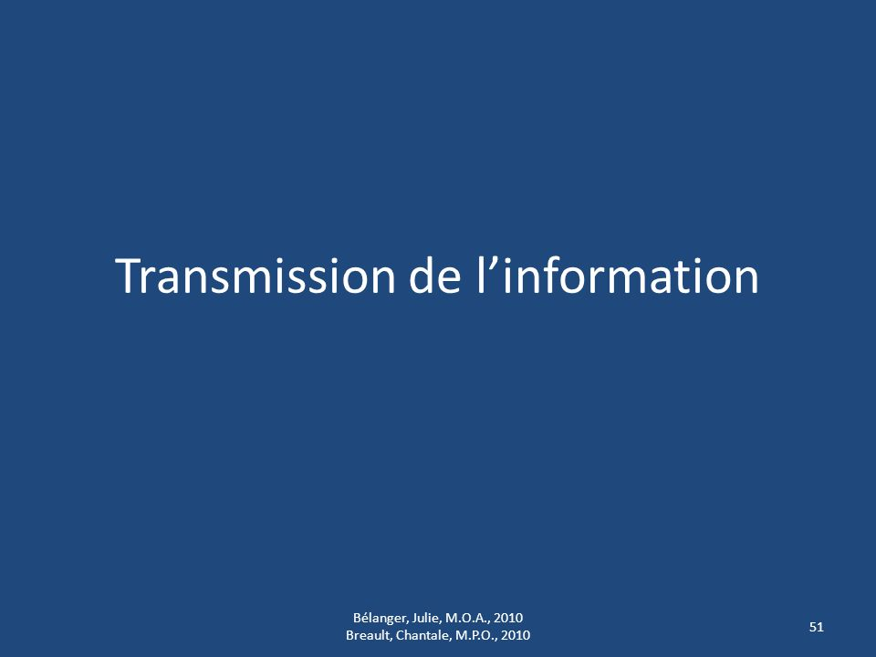 Transmission de linformation Bélanger, Julie, M.O.A., 2010 Breault, Chantale, M.P.O., 2010 51