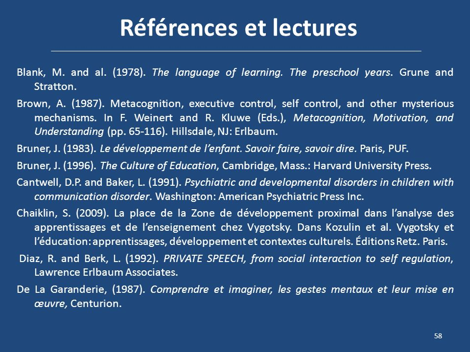 Références et lectures Blank, M. and al. (1978). The language of learning. The preschool years. Grune and Stratton. Brown, A. (1987). Metacognition, e