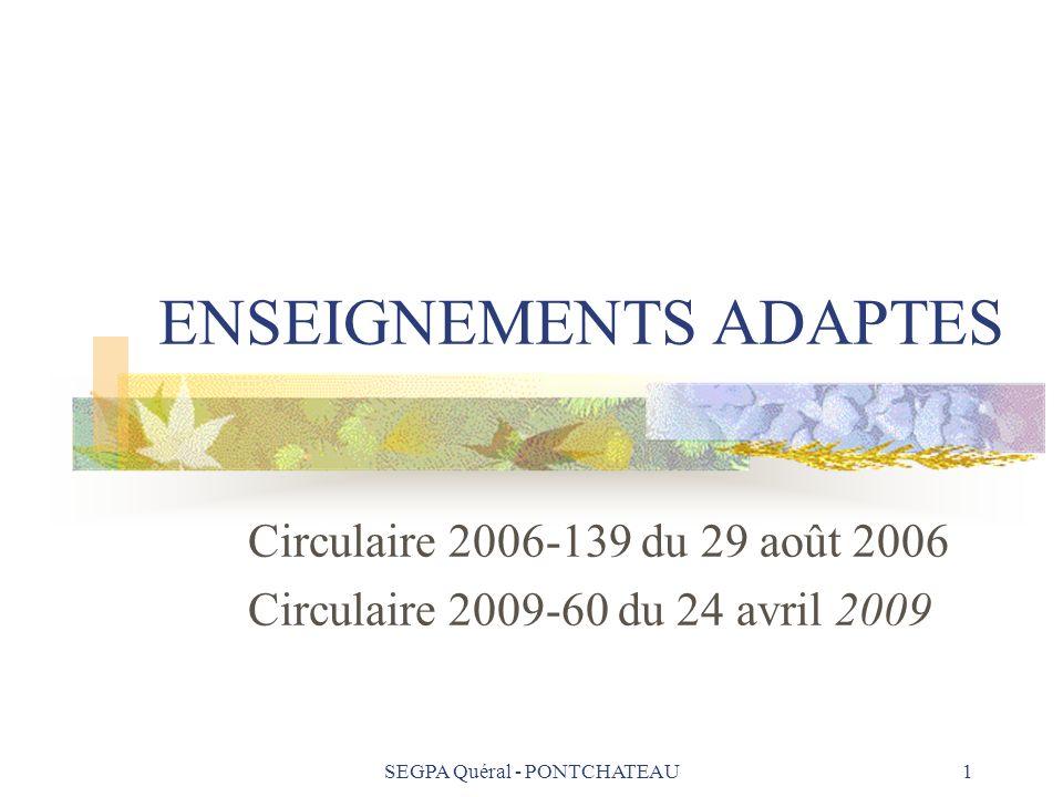 SEGPA Quéral - PONTCHATEAU 2 Modifications réglementaires La circulaire 2006-139 remplace la circulaire 96-167 du 20 juin 1996 qui précisait les principes dorganisation des EGPA La circulaire 2009-60 du 24 avril 2009 relative aux orientations pédagogiques porte sur la mise en œuvre du socle commun.