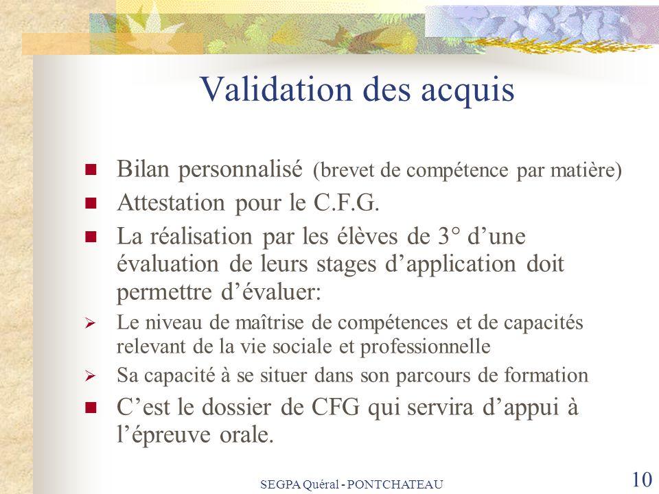 SEGPA Quéral - PONTCHATEAU 10 Validation des acquis Bilan personnalisé (brevet de compétence par matière) Attestation pour le C.F.G. La réalisation pa