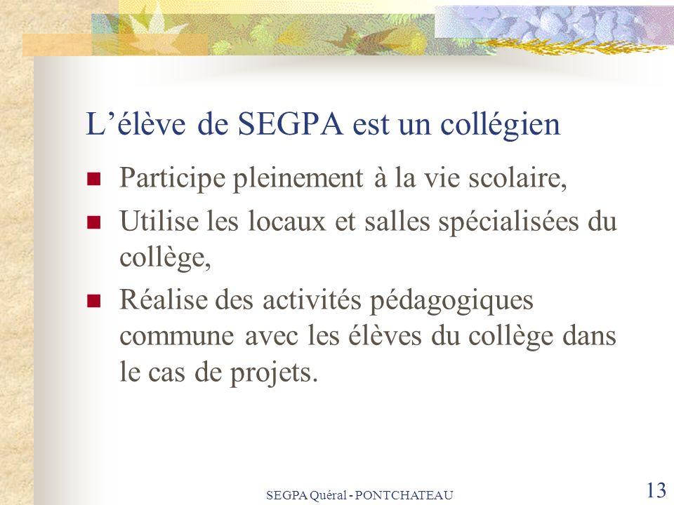Lélève de SEGPA est un collégien Participe pleinement à la vie scolaire, Utilise les locaux et salles spécialisées du collège, Réalise des activités p