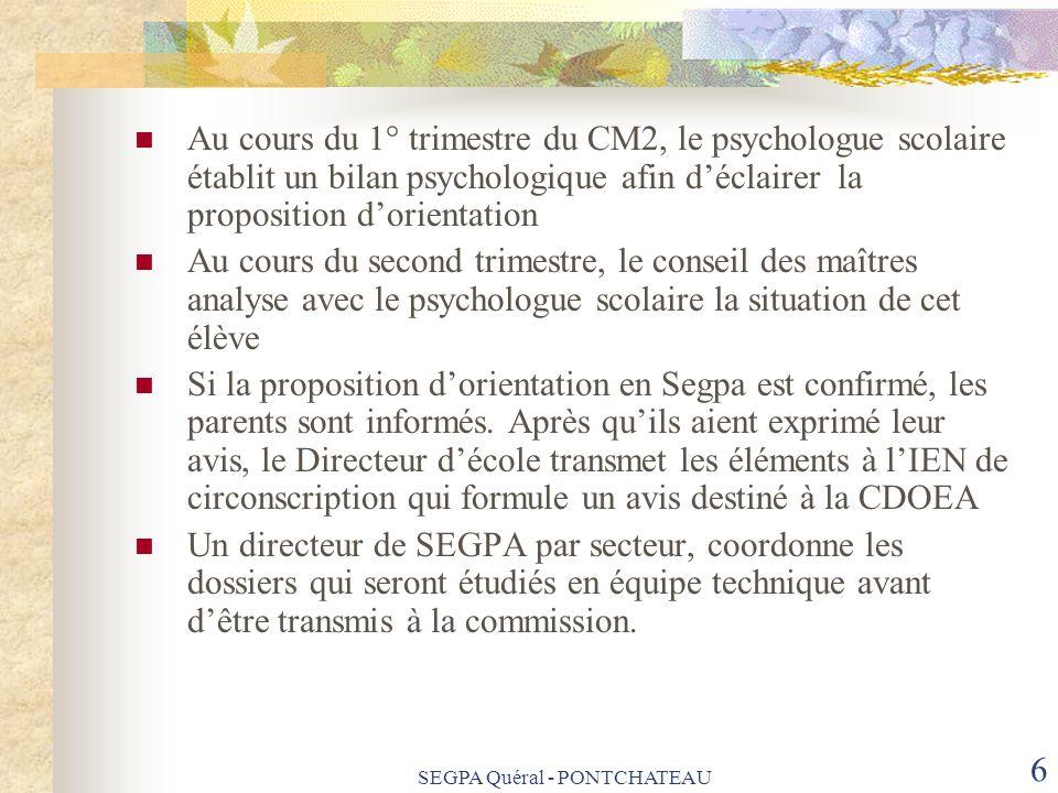 SEGPA Quéral - PONTCHATEAU 6 Au cours du 1° trimestre du CM2, le psychologue scolaire établit un bilan psychologique afin déclairer la proposition dor