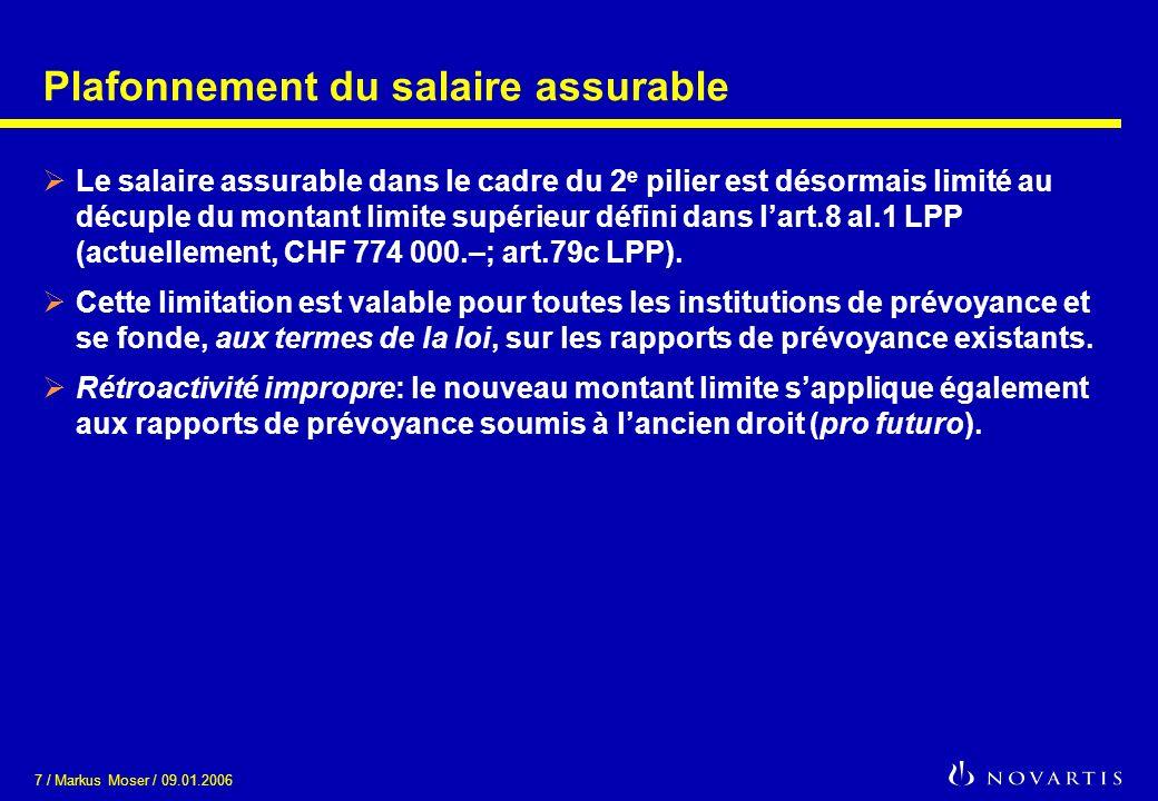 8 / Markus Moser / 09.01.2006 Plafonnement du salaire assurable (2) Art.60c OPP2 (salaire assurable) Bien que le plafond du salaire assurable défini par lart.