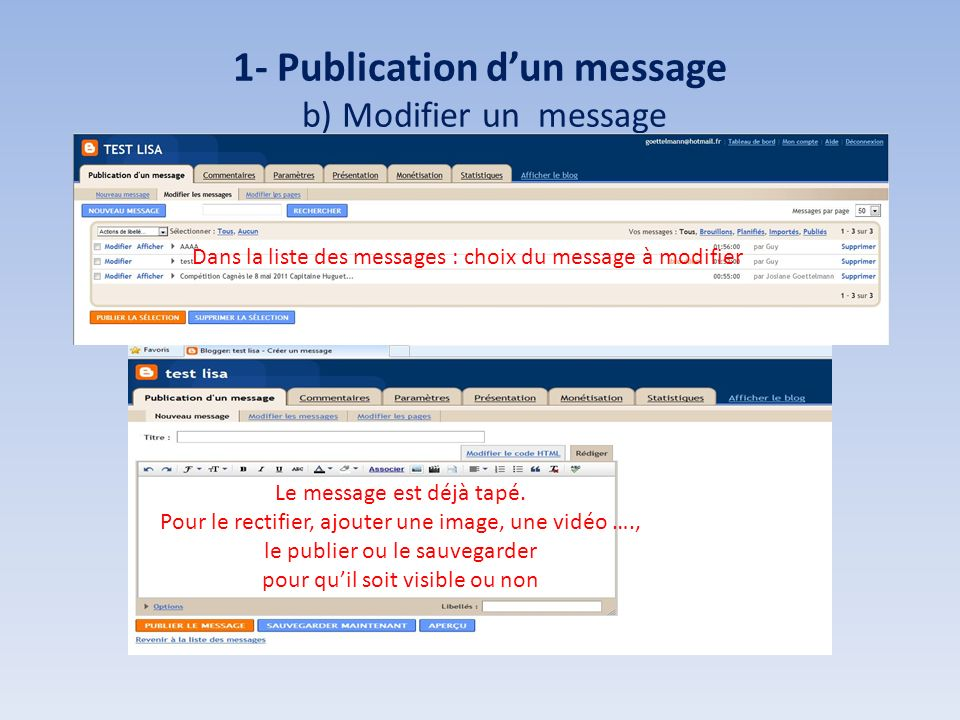 1- Publication dun message b) Modifier un message Le message est déjà tapé. Pour le rectifier, ajouter une image, une vidéo …., le publier ou le sauve