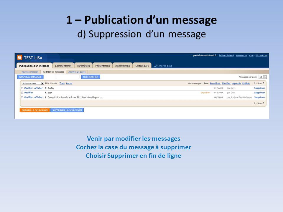 1 – Publication dun message d) Suppression dun message Venir par modifier les messages Cochez la case du message à supprimer Choisir Supprimer en fin