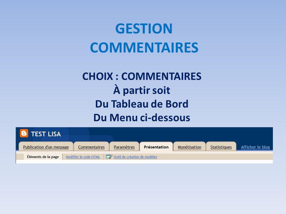 CHOIX : COMMENTAIRES À partir soit Du Tableau de Bord Du Menu ci-dessous GESTION COMMENTAIRES