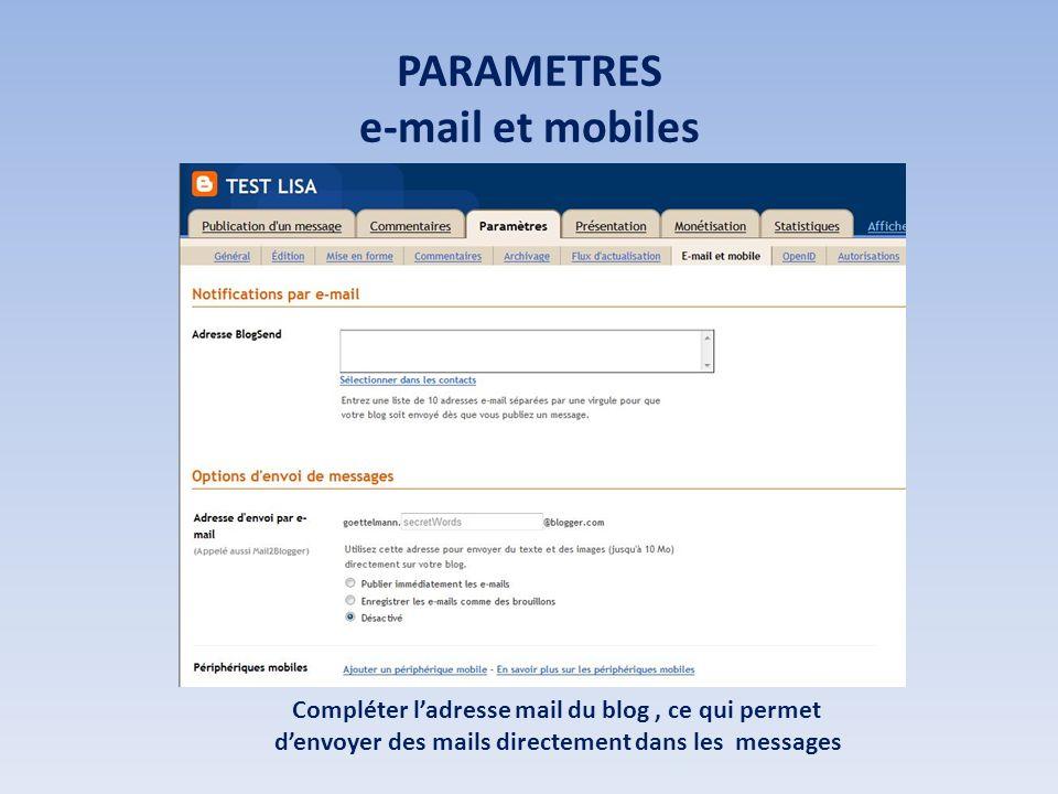 PARAMETRES e-mail et mobiles Compléter ladresse mail du blog, ce qui permet denvoyer des mails directement dans les messages