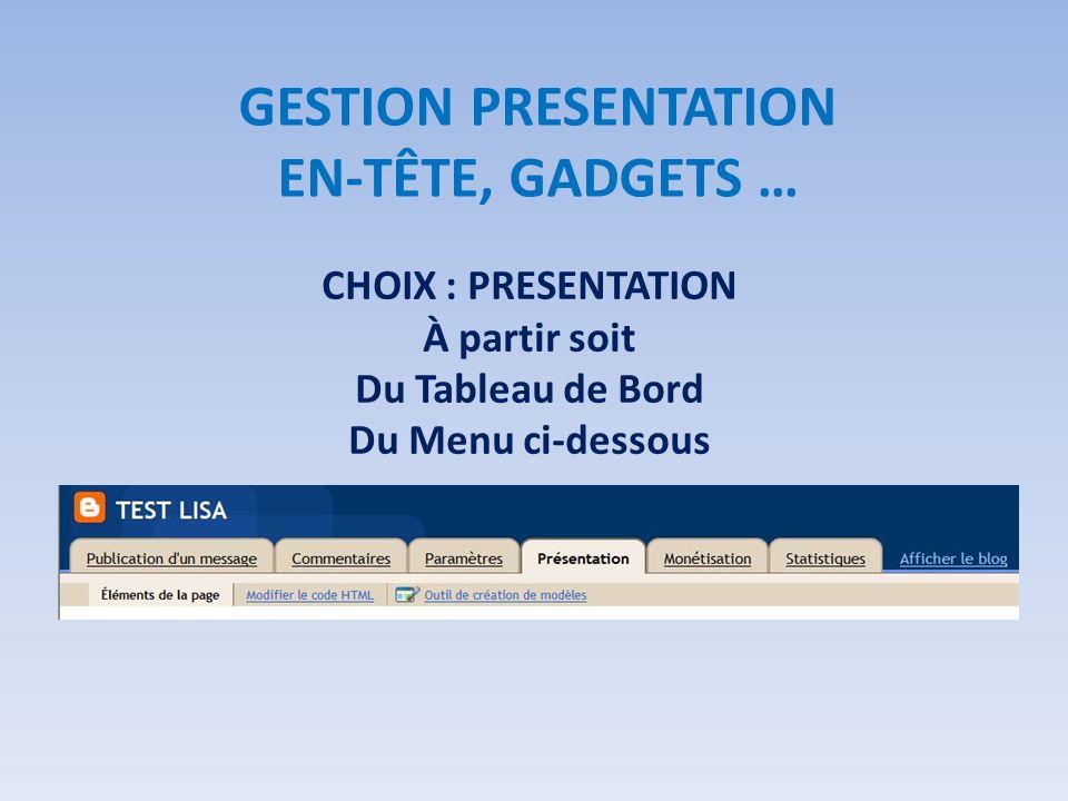 CHOIX : PRESENTATION À partir soit Du Tableau de Bord Du Menu ci-dessous GESTION PRESENTATION EN-TÊTE, GADGETS …