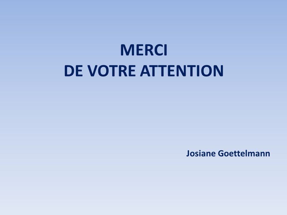 MERCI DE VOTRE ATTENTION Josiane Goettelmann