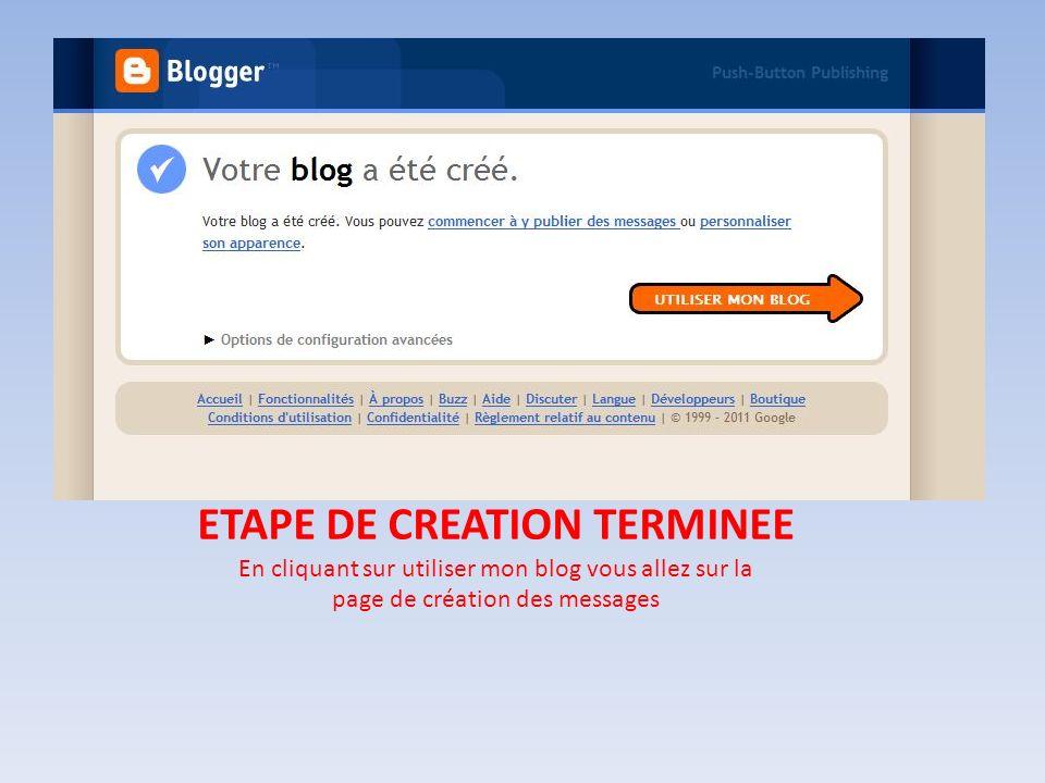 ETAPE DE CREATION TERMINEE En cliquant sur utiliser mon blog vous allez sur la page de création des messages