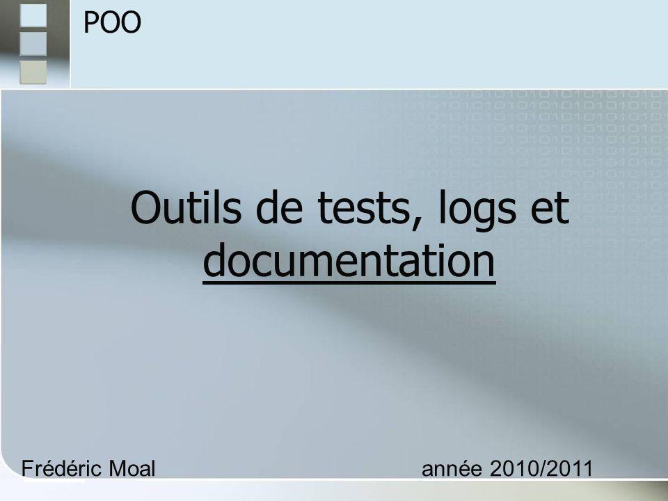 Outils de tests, logs et documentation Frédéric Moalannée 2010/2011 POO
