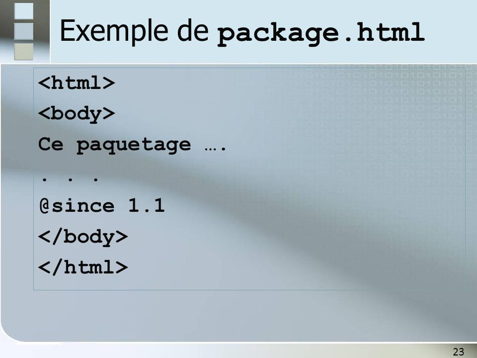 23 Exemple de package.html Ce paquetage ….... @since 1.1