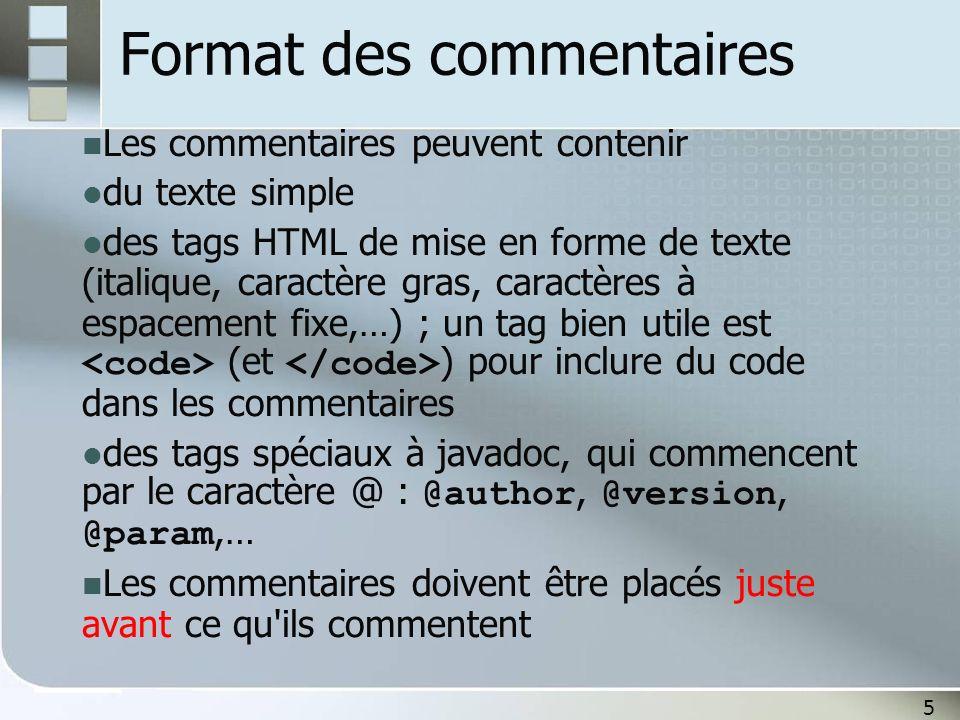 5 Format des commentaires Les commentaires peuvent contenir du texte simple des tags HTML de mise en forme de texte (italique, caractère gras, caractè