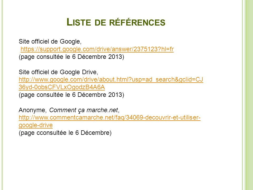 L ISTE DE RÉFÉRENCES Site officiel de Google, https://support.google.com/drive/answer/2375123?hl=fr (page consultée le 6 Décembre 2013) Site officiel