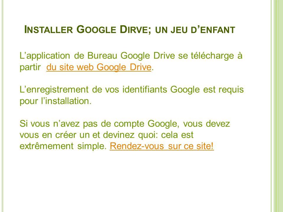 I NSTALLER G OOGLE D IRVE ; UN JEU D ENFANT Lapplication de Bureau Google Drive se télécharge à partir du site web Google Drive.du site web Google Dri