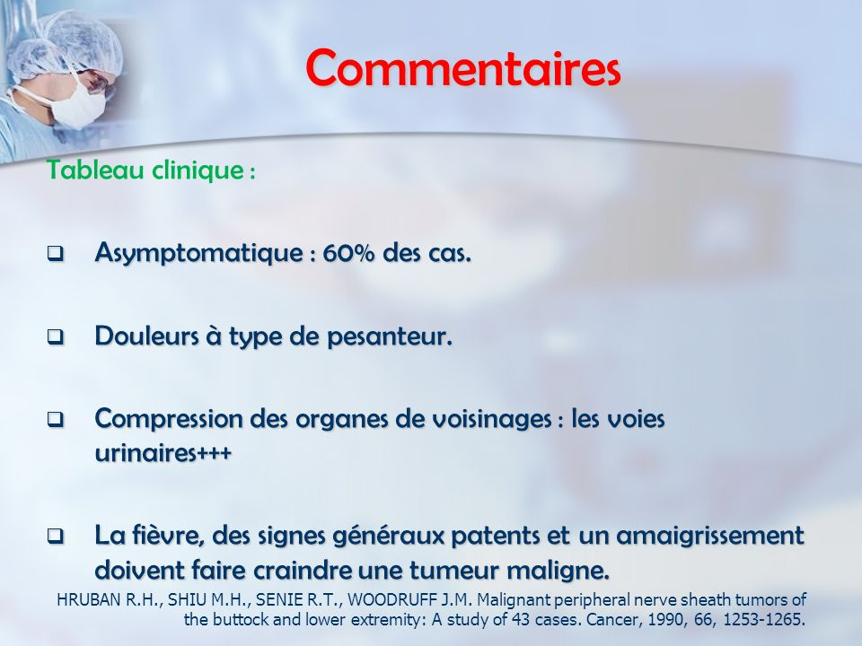 Commentaires Tableau clinique : Asymptomatique : 60% des cas. Asymptomatique : 60% des cas. Douleurs à type de pesanteur. Douleurs à type de pesanteur