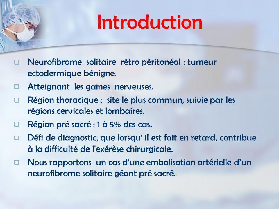Introduction Neurofibrome solitaire rétro péritonéal : tumeur ectodermique bénigne. Atteignant les gaines nerveuses. Région thoracique : site le plus